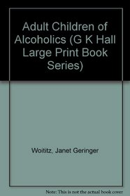 Adult Children of Alcoholics (G K Hall Large Print Book Series)