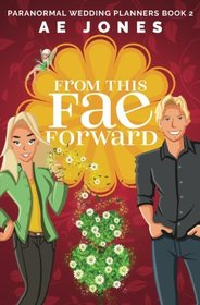 From This Fae Forward (Paranormal Wedding Planners) (Volume 2)