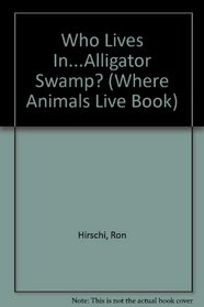 Who Lives In...Alligator Swamp? (Where Animals Live Book)