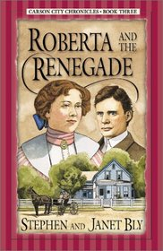 Roberta and the Renegade (Bly, Stephen a., Carson City Chronicles, Bk. 3.)