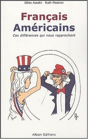 French Americans: These Differences Bring Us Closer / Fran�ais-Am�ricains : Ces diff�rences qui nous rapprochent