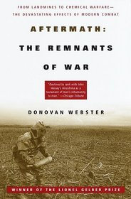 Aftermath: The Remnants of War : From Landmines to Chemical Warfare --The Devastating Effects of Modern Combat