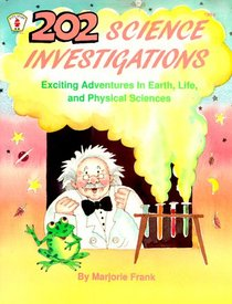 Two Hundred and Two Science Investigations: Exciting Adventures in Earth, Life, and Physical Sciences (Kids' Stuff)