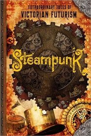 Extraodinary Tales of Victorian Futurism: Steampunk