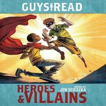 Guys Read: Heroes & Villains (Guys Read Library of Great Reading)