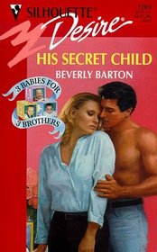 His Secret Child (3 Babies For 3 Brothers) (Silhouette Desire, 1203)