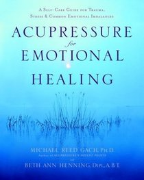 Acupressure for Emotional Healing : A Self-Care Guide for Trauma, Stress,  Common Emotional Imbalances