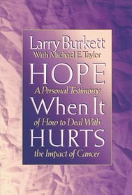 Hope When It Hurts: A Personal Testimony of How to Deal With the Impact of Cancer (Burkett, Larry)