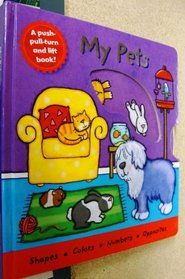 My Pets: A Push-pull-turn and Lift Book!