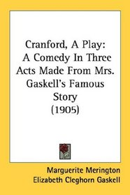 Cranford, A Play: A Comedy In Three Acts Made From Mrs. Gaskell's Famous Story (1905)