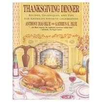 Thanksgiving Dinner: Recipes, Techniques, and Tips for America's Favorite Celebration