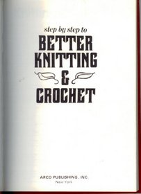 Step-By-Step to Better Knitting and Crocheting