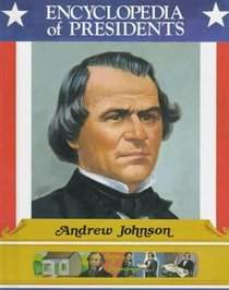 Andrew Johnson: Seventeenth President of the United States (Encyclopedia of Presidents)