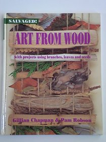 Art from Wood: With Projects Using Branches, Leaves, and Seeds (Salvaged!)