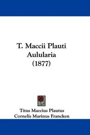 T. Maccii Plauti Aulularia (1877) (Latin Edition)