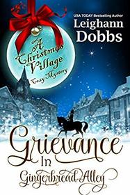 Grievance in Gingerbread Alley (Christmas Village Cozy Mystery)