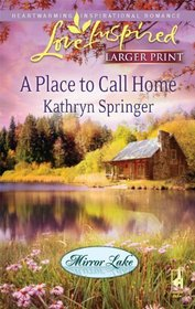 A Place to Call Home (Mirror Lake, Bk 1) (Love Inspired, No 549) (Larger Print)