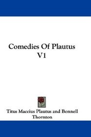Comedies Of Plautus V1