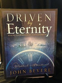 Driven By Eternity: Making Your Life Count Today & Forever: Workbook and Devotional