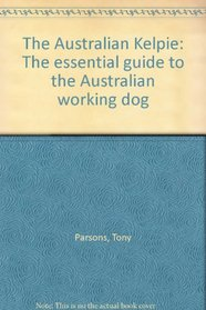 The Australian Kelpie: The essential guide to the Australian working dog