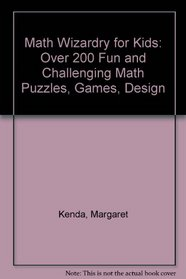 Math Wizardry for Kids: Over 200 Fun and Challenging Math Puzzles, Games, Design