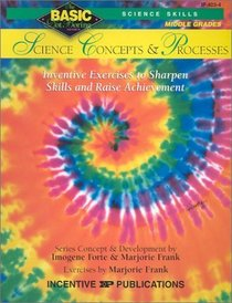 Science Concepts and Processes: Inventive Exercises to Sharpen Skills and Raise Achievement (Basic, Not Boring  6 to 8)