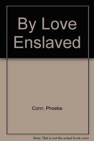 By Love Enslaved