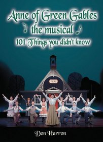 Anne of Green Gables, the Musical 101 Things You Didn't Know