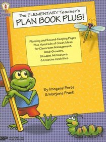 The Elementary Teacher's Plan Book Plus!: Planning and Record-Keeping Pages Plus Hundreds of Great Ideas for Classroom Management, Mind-Growers, Stude