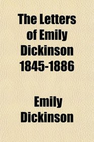 The Letters of Emily Dickinson 1845-1886