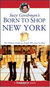 Suzy Gershman's Born to Shop New York: The Ultimate Guide for Travelers Who Love to Shop (Born To Shop)