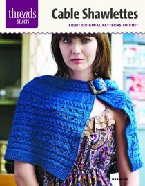 Cable Shawlettes: 6 original cable patterns to knit