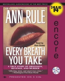 Every Breath You Take : A True Story of Obsession, Revenge, and Murder (Audio CD) (Abridged)