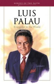 Luis Palau: Evangelist to the World (Heroes of the Faith)