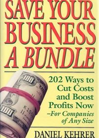 Save Your Business a Bundle: 202 Ways to Cut Costs & Boost Profits Companies