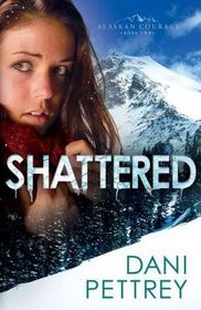 Shattered (Alaskan Courage, Bk 2)