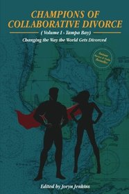 Champions of Collaborative Divorce: Changing the Way the World Gets Divorced (Volume 1)