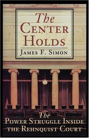 The Center Holds : The Power Struggle Inside the Rehnquist Court