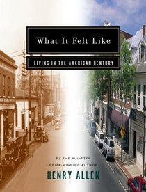 What It Felt Like : Living in the American Century