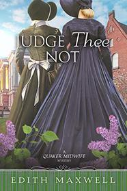 Judge Thee Not (Quaker Midwife Mysteries Book 5)