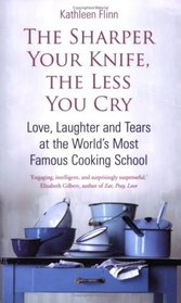 The Sharper Your Knife, the Less You Cry: Love, Laughter, and Tears at the World's Most Famous Cooki