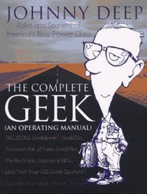 The Complete Geek (an Operating Manual) : Rules and Secrets of America's New Power Class