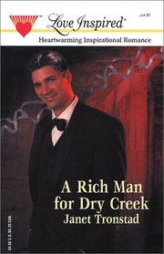 A Rich Man for Dry Creek (Dry Creek, Bk 5) (Love Inspired, No 176)