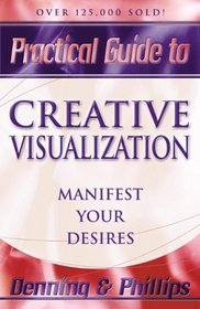 Practical Guide to Creative Visualization: Manifest Your Desires (Practical Guides (Llewelynn))