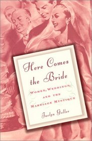Here Comes the Bride: Women, Weddings, and the Marriage Mystique