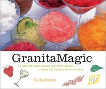 Granita Magic : Rediscovering the Pleasure of Ices in More Than Fifty Grown-Up Recipes