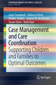 Case Management and Care Coordination: Supporting Children and Families to Optimal Outcomes (SpringerBriefs in Public Health / SpringerBriefs in Child Health)