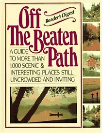 Off the Beaten Path: A Guide to More Than 1,000 Scenic & Interesting Places Still Uncrowded and Inviting