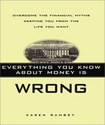 Everything You Know About Money Is Wrong: Overcome the Financial Myths Keeping You from the Life You Want