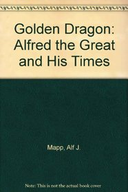 Golden Dragon: Alfred the Great and His Times
